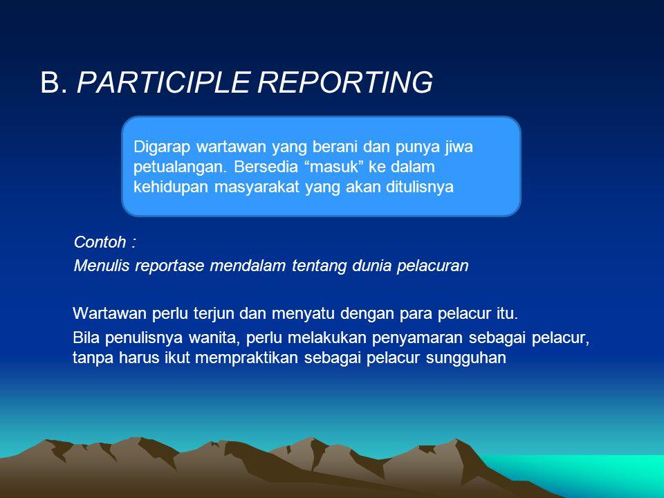 B. PARTICIPLE REPORTING Contoh : Menulis reportase mendalam tentang dunia pelacuran Wartawan perlu terjun dan menyatu dengan para pelacur itu. Bila pe