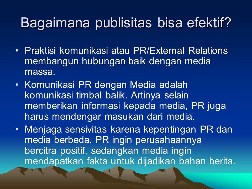 Bagaimana publisitas bisa efektif? Praktisi komunikasi atau PR/External Relations membangun hubungan baik dengan media massa. Komunikasi PR dengan Med