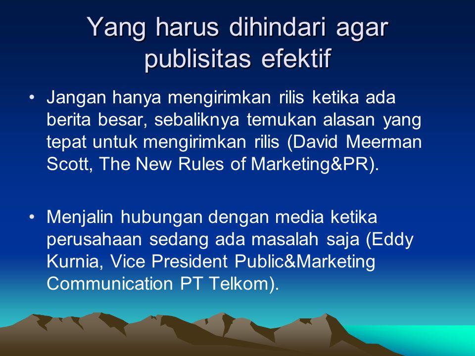 Yang harus dihindari agar publisitas efektif Jangan hanya mengirimkan rilis ketika ada berita besar, sebaliknya temukan alasan yang tepat untuk mengirimkan rilis (David Meerman Scott, The New Rules of Marketing&PR).