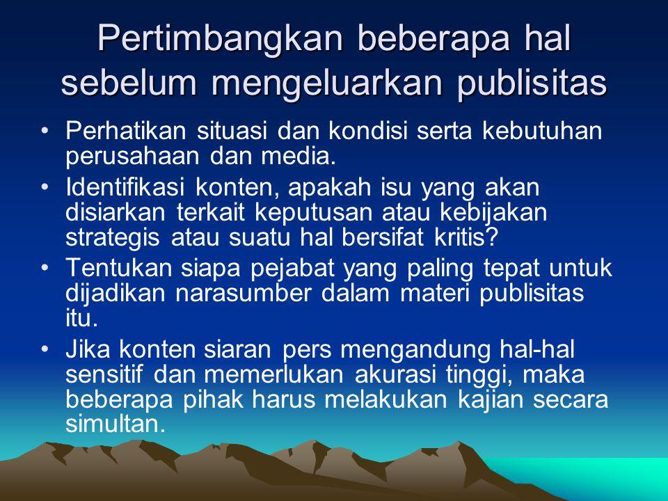 Pertimbangkan beberapa hal sebelum mengeluarkan publisitas Perhatikan situasi dan kondisi serta kebutuhan perusahaan dan media. Identifikasi konten, a