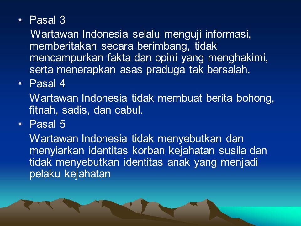 Pasal 3 Wartawan Indonesia selalu menguji informasi, memberitakan secara berimbang, tidak mencampurkan fakta dan opini yang menghakimi, serta menerapkan asas praduga tak bersalah.
