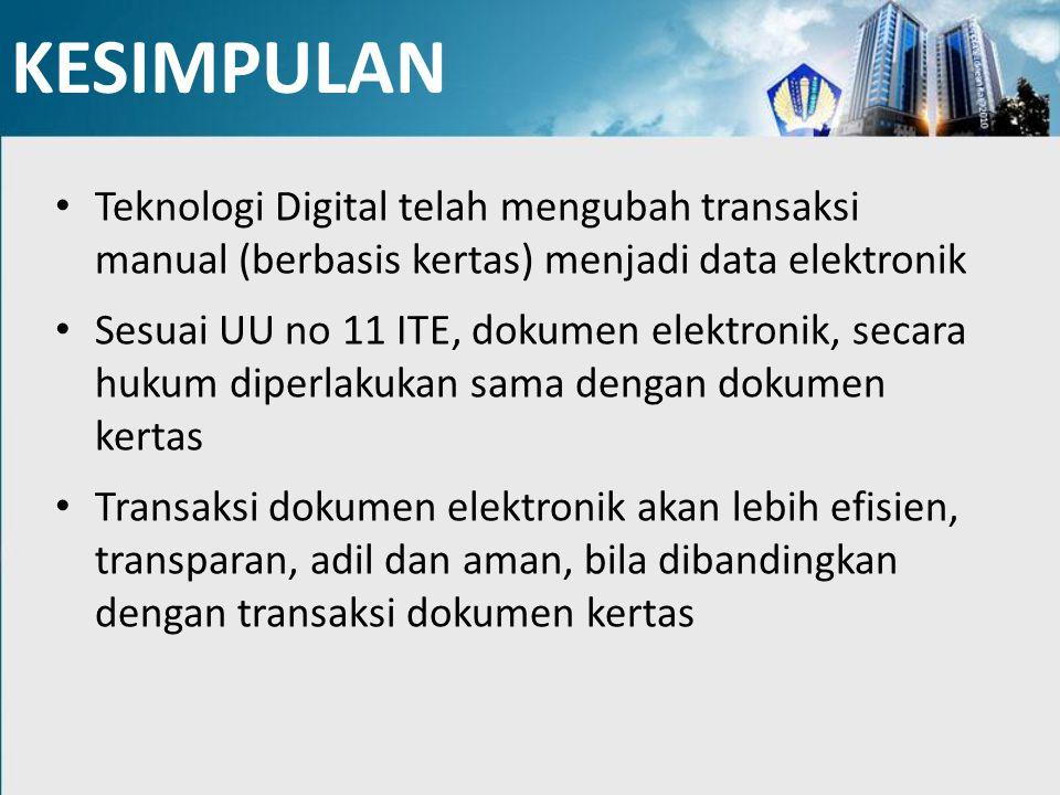 KESIMPULAN Teknologi Digital telah mengubah transaksi manual (berbasis kertas) menjadi data elektronik Sesuai UU no 11 ITE, dokumen elektronik, secara