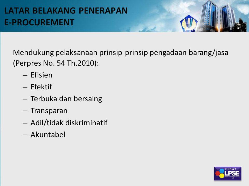 Mendukung pelaksanaan prinsip-prinsip pengadaan barang/jasa (Perpres No. 54 Th.2010): – Efisien – Efektif – Terbuka dan bersaing – Transparan – Adil/t