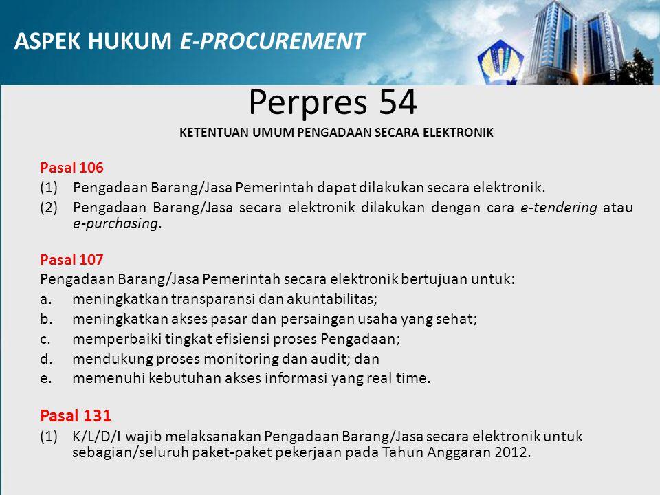 Perpres 54 KETENTUAN UMUM PENGADAAN SECARA ELEKTRONIK Pasal 106 (1) Pengadaan Barang/Jasa Pemerintah dapat dilakukan secara elektronik. (2) Pengadaan
