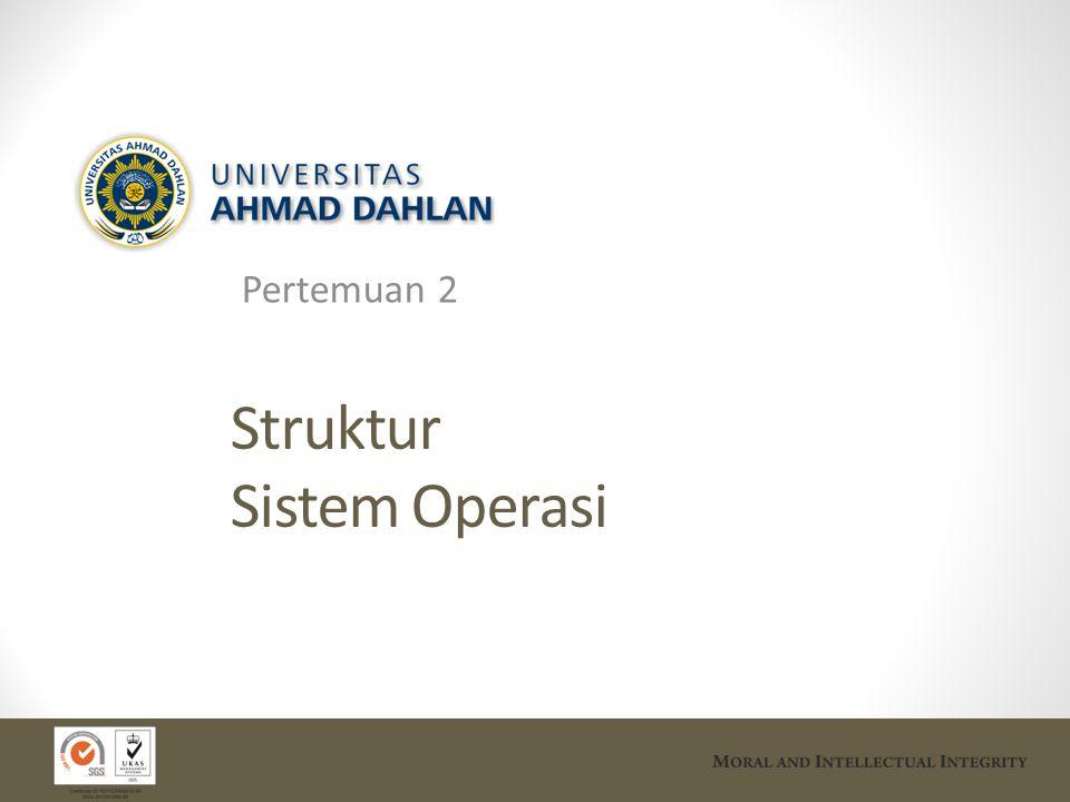  Struktur Sistem Operasi Komponen Sistem Layanan Sistem Operasi System Calls Program System Struktur System Virtual Machines System Design dan Implementation System Generation 2