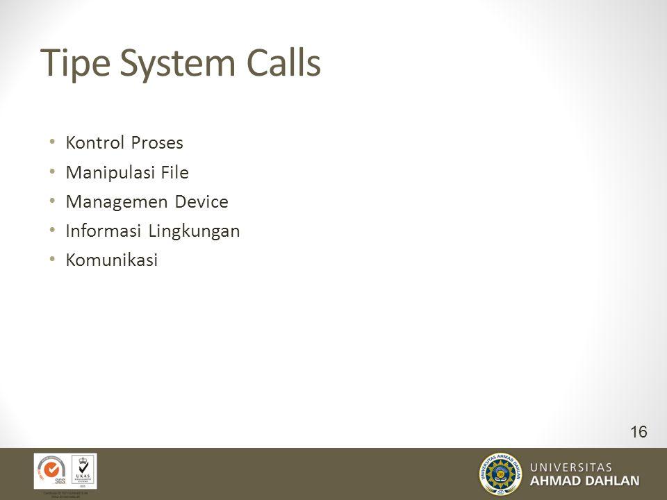 Tipe System Calls Kontrol Proses Manipulasi File Managemen Device Informasi Lingkungan Komunikasi 16