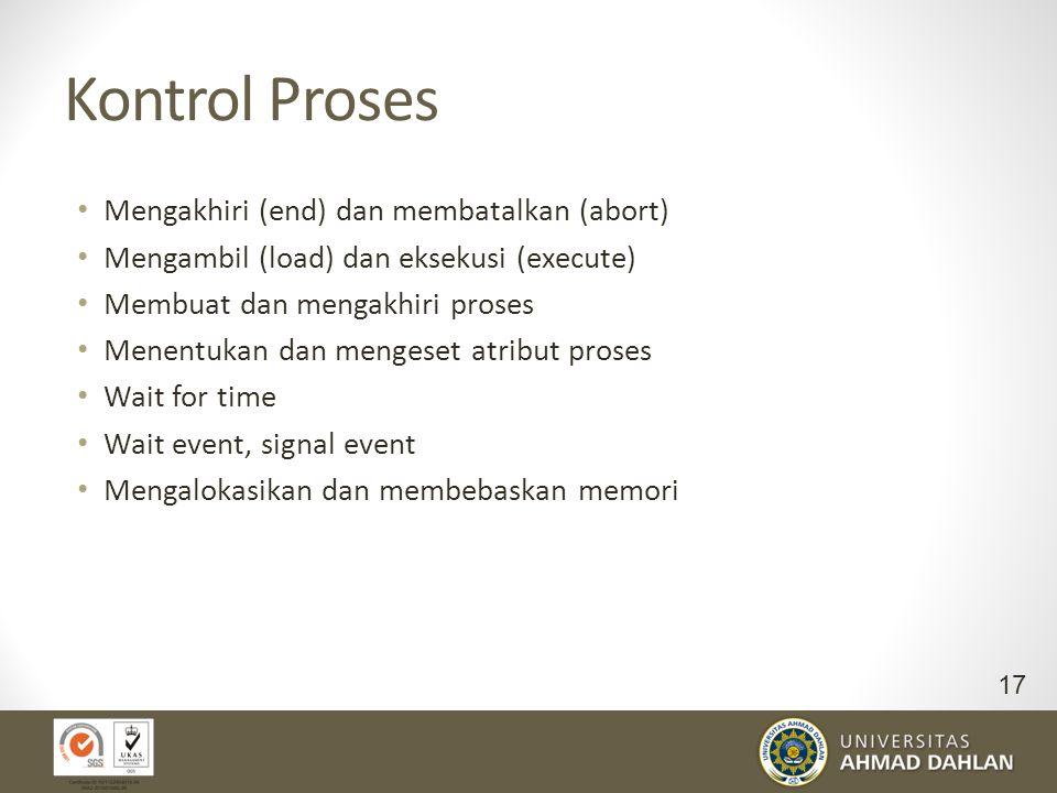 Kontrol Proses Mengakhiri (end) dan membatalkan (abort) Mengambil (load) dan eksekusi (execute) Membuat dan mengakhiri proses Menentukan dan mengeset