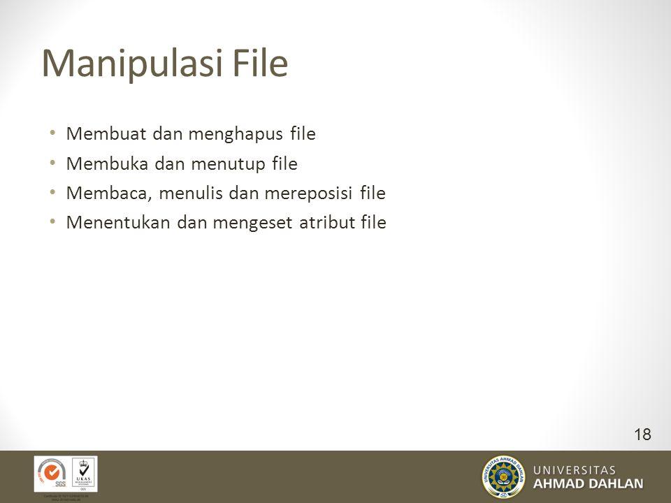 Manipulasi File Membuat dan menghapus file Membuka dan menutup file Membaca, menulis dan mereposisi file Menentukan dan mengeset atribut file 18