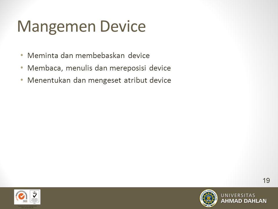 Mangemen Device Meminta dan membebaskan device Membaca, menulis dan mereposisi device Menentukan dan mengeset atribut device 19