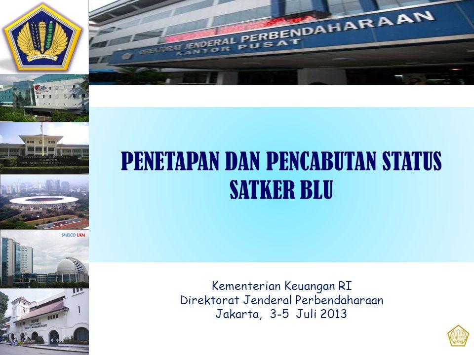 PENETAPAN DAN PENCABUTAN STATUS SATKER BLU Kementerian Keuangan RI Direktorat Jenderal Perbendaharaan Jakarta, 3-5 Juli 2013