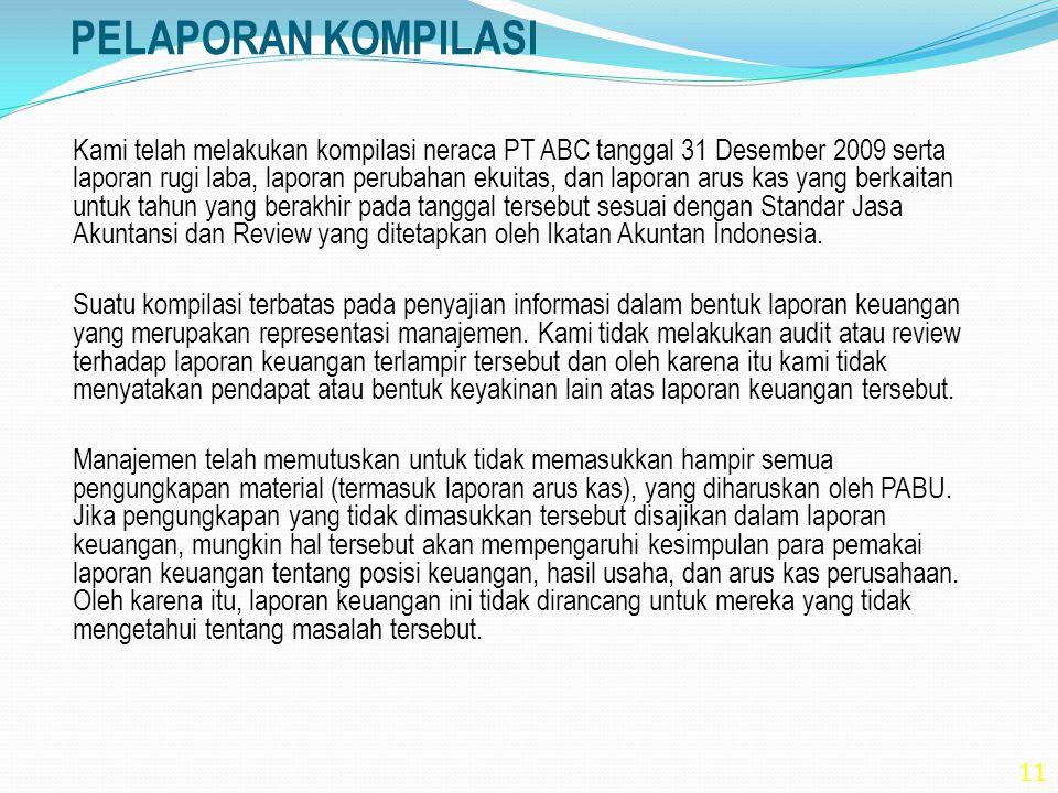 11 PELAPORAN KOMPILASI Kami telah melakukan kompilasi neraca PT ABC tanggal 31 Desember 2009 serta laporan rugi laba, laporan perubahan ekuitas, dan l