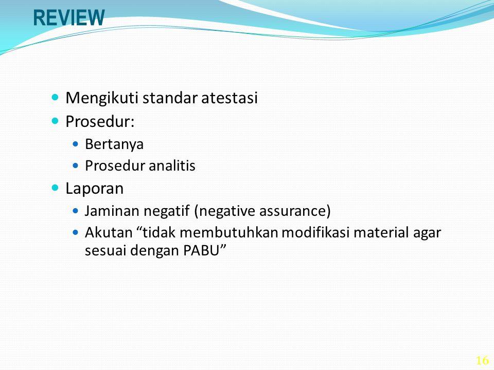 """16 REVIEW Mengikuti standar atestasi Prosedur: Bertanya Prosedur analitis Laporan Jaminan negatif (negative assurance) Akutan """"tidak membutuhkan modif"""