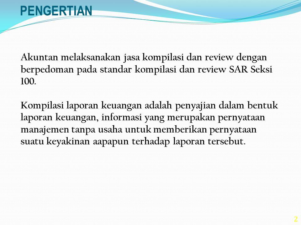 2 PENGERTIAN Akuntan melaksanakan jasa kompilasi dan review dengan berpedoman pada standar kompilasi dan review SAR Seksi 100. Kompilasi laporan keuan