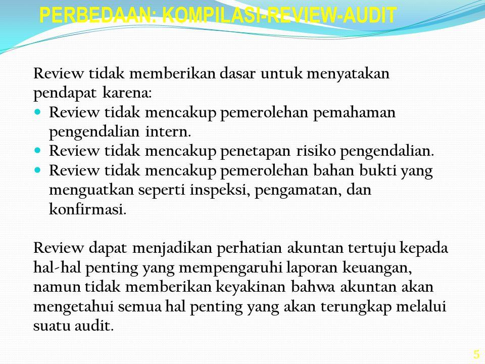 5 Review tidak memberikan dasar untuk menyatakan pendapat karena: Review tidak mencakup pemerolehan pemahaman pengendalian intern. Review tidak mencak