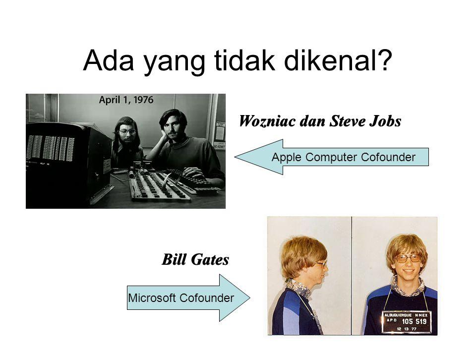 Ada yang tidak dikenal? Wozniac dan Steve Jobs Bill Gates Apple Computer Cofounder Microsoft Cofounder