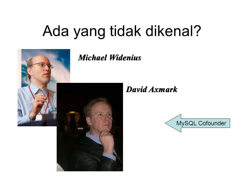Ada yang tidak dikenal? Michael Widenius David Axmark MySQL Cofounder