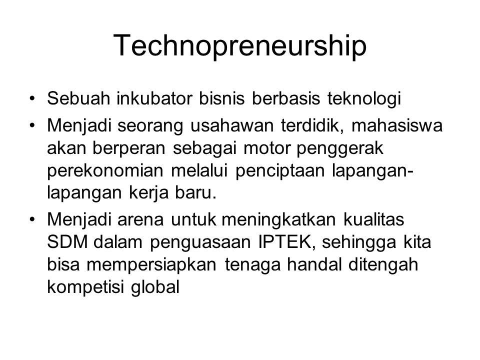 Technopreneurship (lanj..) ● Salah satu sumber dalam knowledge- based economy ● Technopreneurship bukan produk tapi sebuah proses rekayasa sintesis di masa depan.