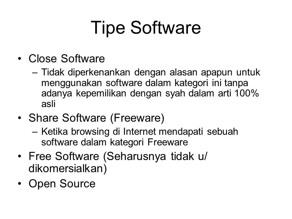 Tipe Software Close Software –Tidak diperkenankan dengan alasan apapun untuk menggunakan software dalam kategori ini tanpa adanya kepemilikan dengan s