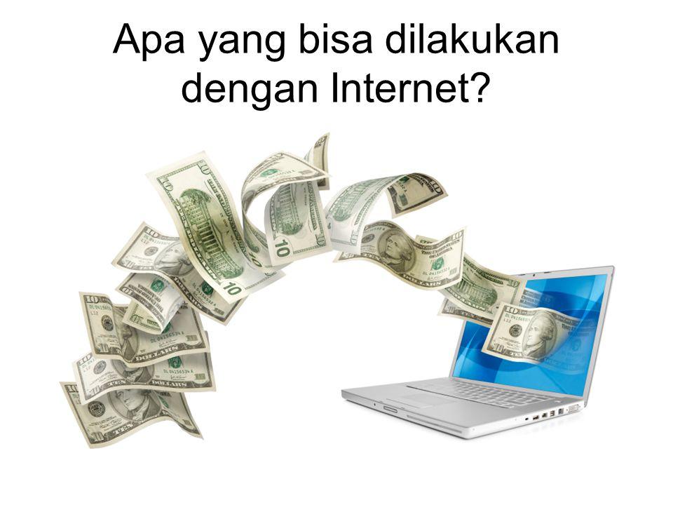 Apa yang bisa dilakukan dengan Internet?