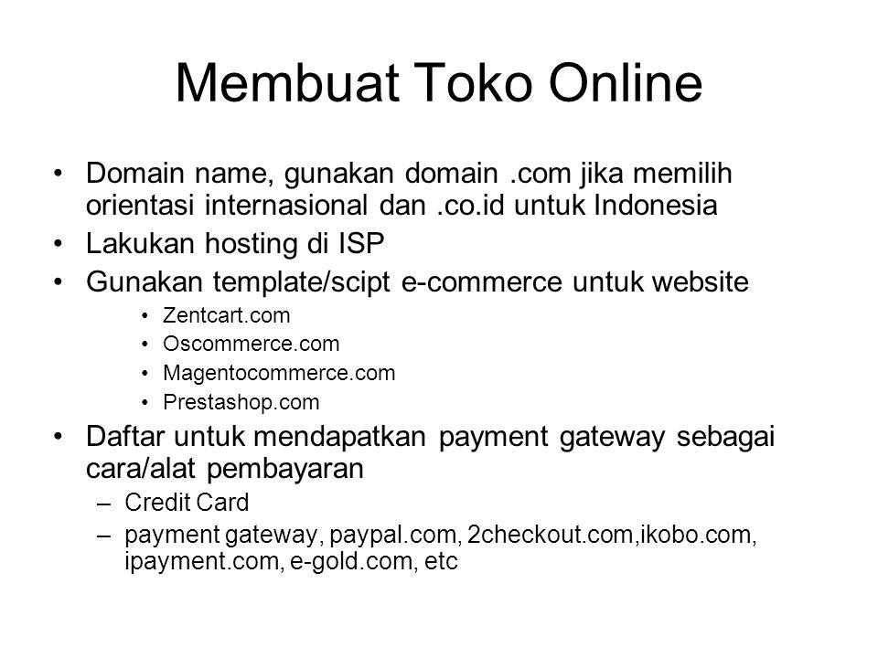 Membuat Toko Online Domain name, gunakan domain.com jika memilih orientasi internasional dan.co.id untuk Indonesia Lakukan hosting di ISP Gunakan temp