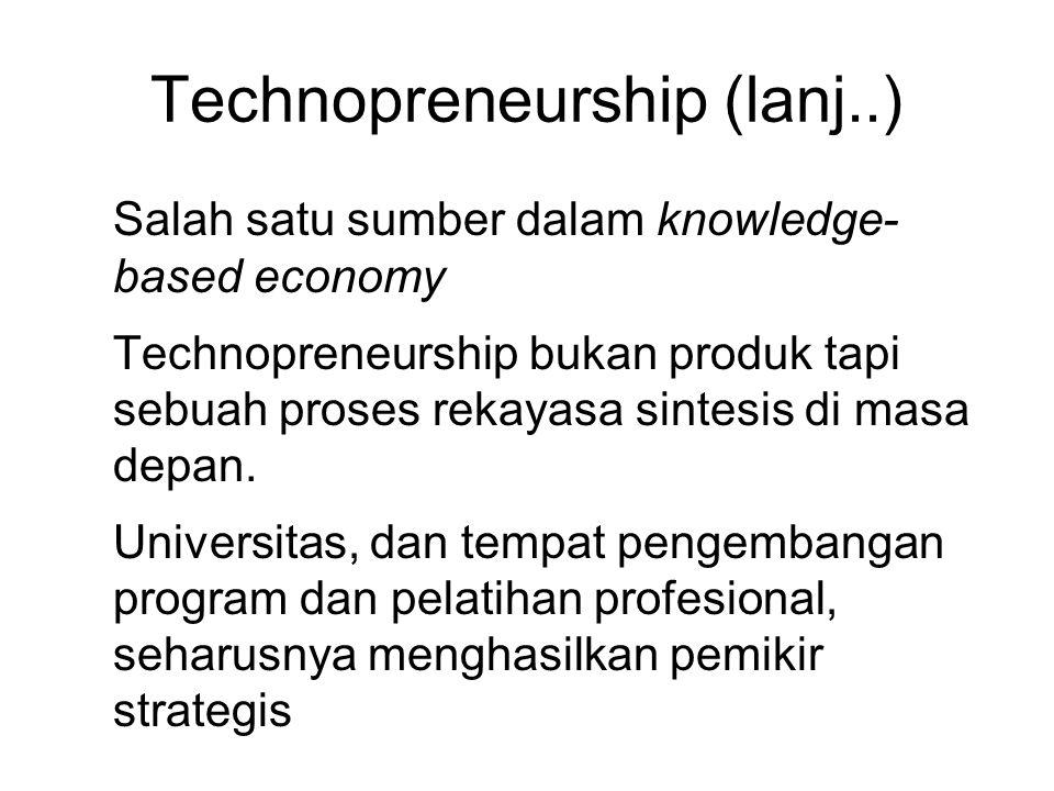 Technopreneurship (lanj..) ● Salah satu sumber dalam knowledge- based economy ● Technopreneurship bukan produk tapi sebuah proses rekayasa sintesis di