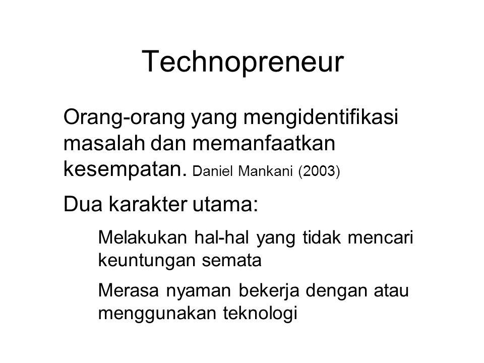Technopreneur ● Orang-orang yang mengidentifikasi masalah dan memanfaatkan kesempatan. Daniel Mankani (2003) ● Dua karakter utama: ● Melakukan hal-hal
