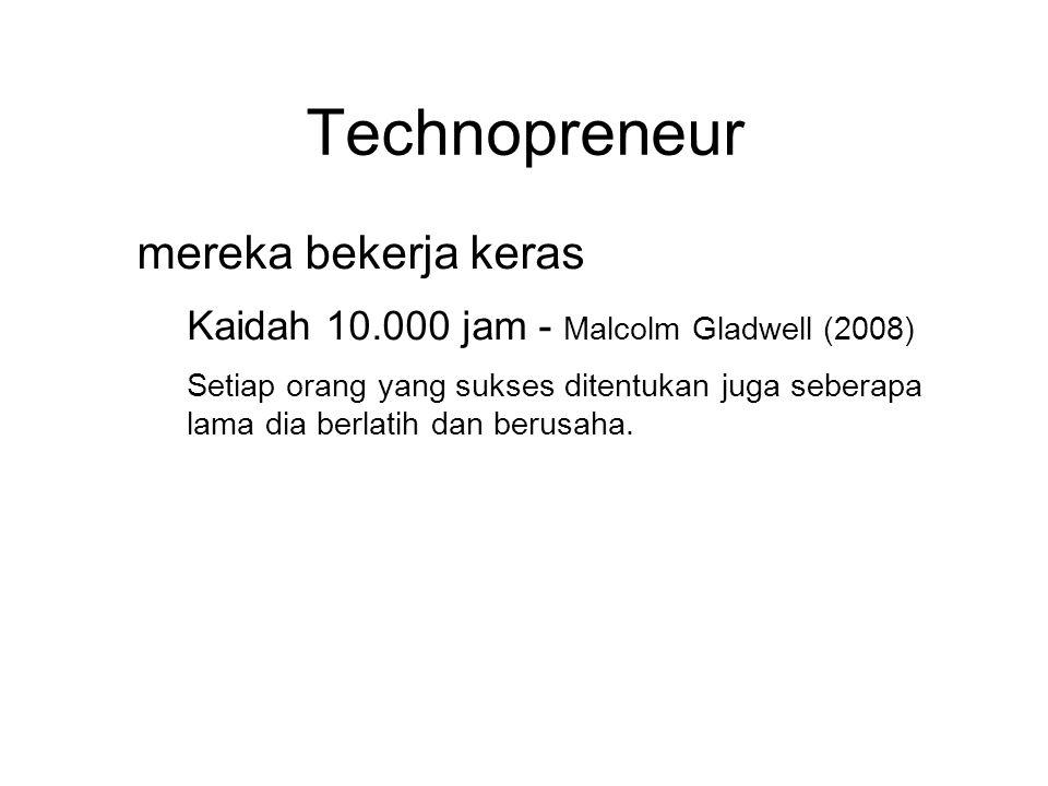 Technopreneur ● mereka bekerja keras ● Kaidah 10.000 jam - Malcolm Gladwell (2008) ● Setiap orang yang sukses ditentukan juga seberapa lama dia berlat
