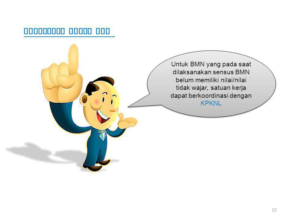 13 Untuk BMN yang pada saat dilaksanakan sensus BMN belum memiliki nilai/nilai tidak wajar, satuan kerja dapat berkoordinasi dengan KPKNL PENENTUAN NI