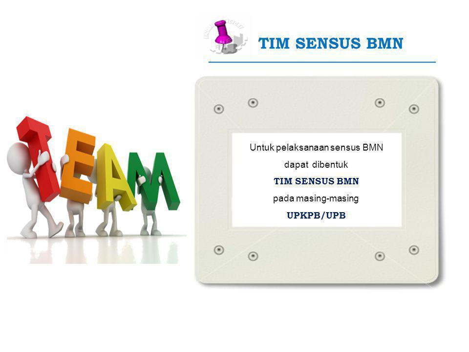 Untuk pelaksanaan sensus BMN dapat dibentuk TIM SENSUS BMN pada masing-masing UPKPB/UPB TIM SENSUS BMN