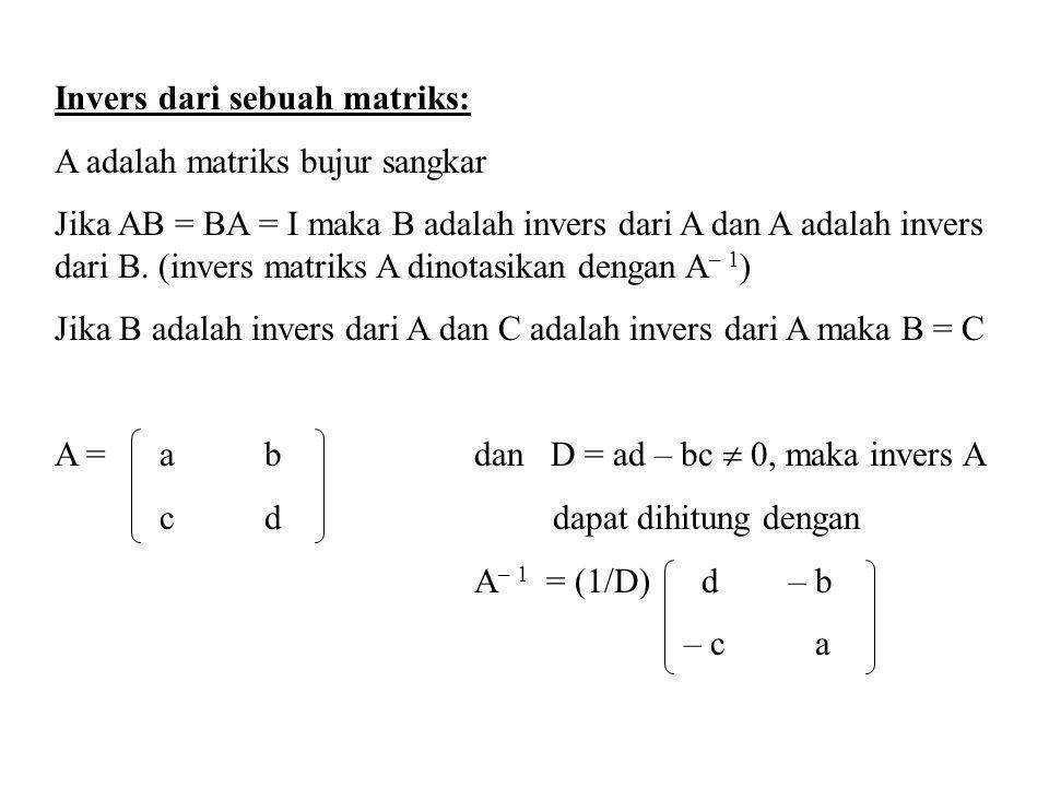 Invers dari sebuah matriks: A adalah matriks bujur sangkar Jika AB = BA = I maka B adalah invers dari A dan A adalah invers dari B. (invers matriks A