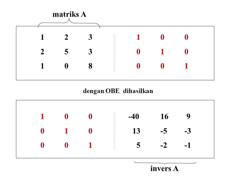 123 100 253010 108001 dengan OBE dihasilkan 100 -4016 9 010 13-5-3 0015-2-1 matriks A invers A