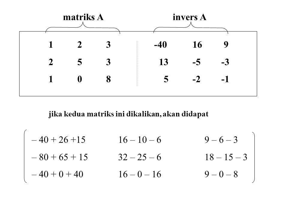 123 -4016 9 253 13-5-3 1085-2-1 jika kedua matriks ini dikalikan, akan didapat matriks A invers A – 40 + 26 +1516 – 10 – 69 – 6 – 3 – 80 + 65 + 1532 –