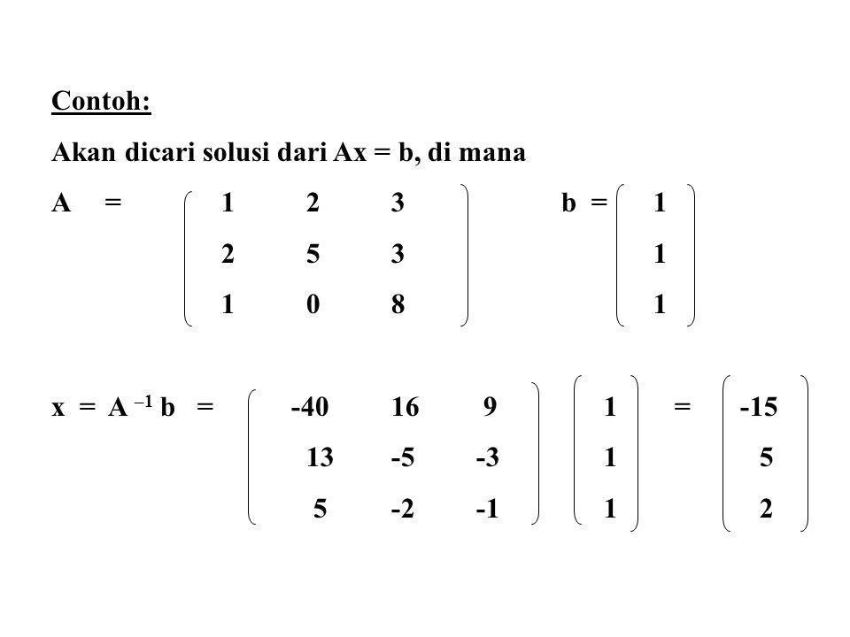 Contoh: Akan dicari solusi dari Ax = b, di mana A =123b = 1 253 1 108 1 x = A –1 b = -4016 9 1 = -15 13-5-3 1 5 5-2-1 1 2