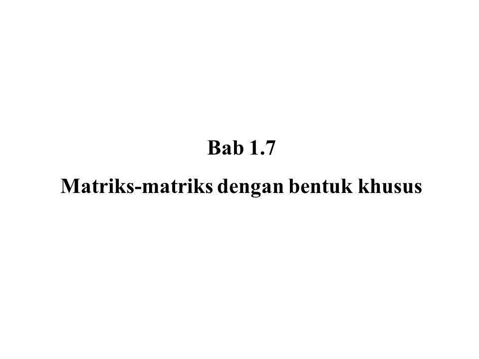 Bab 1.7 Matriks-matriks dengan bentuk khusus