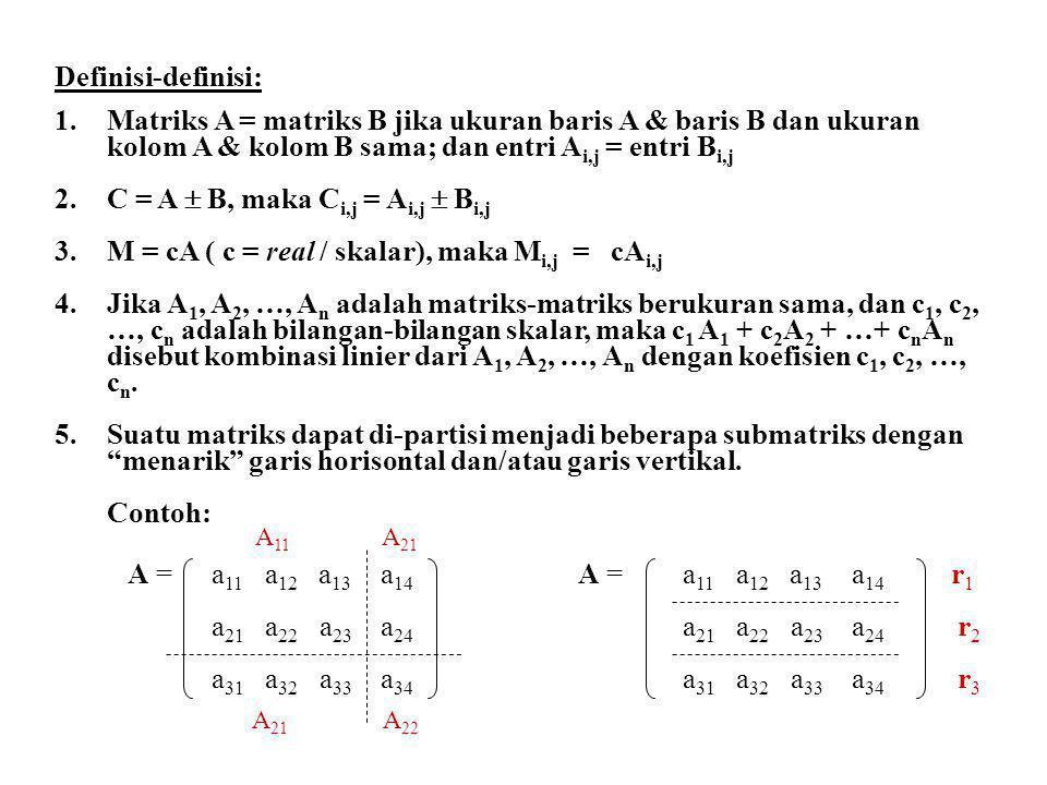 Definisi-definisi (lanjutan): 6.Matriks A dikalikan dengan matriks B; syaratnya adalah banyaknya kolom A = banyaknya baris B.