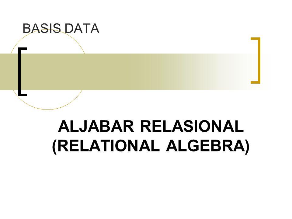 Aljabar Relasional Yaitu sekumpulan operasi yang digunakan untuk melakukan proses manipulasi data dalam rangka untuk mendapatkan informasi yang diperlukan dari database