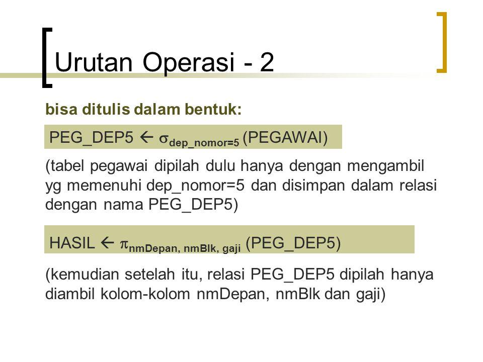 Urutan Operasi - 2 bisa ditulis dalam bentuk: PEG_DEP5   dep_nomor=5 (PEGAWAI) (tabel pegawai dipilah dulu hanya dengan mengambil yg memenuhi dep_no