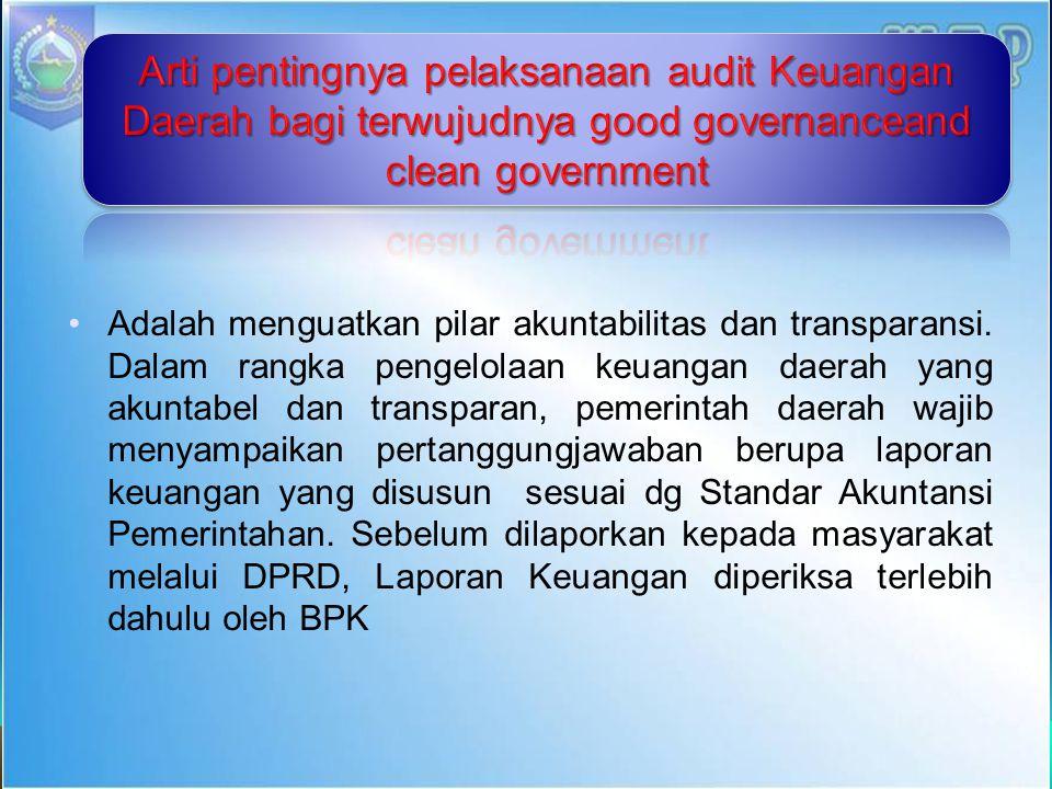 Adalah menguatkan pilar akuntabilitas dan transparansi. Dalam rangka pengelolaan keuangan daerah yang akuntabel dan transparan, pemerintah daerah waji