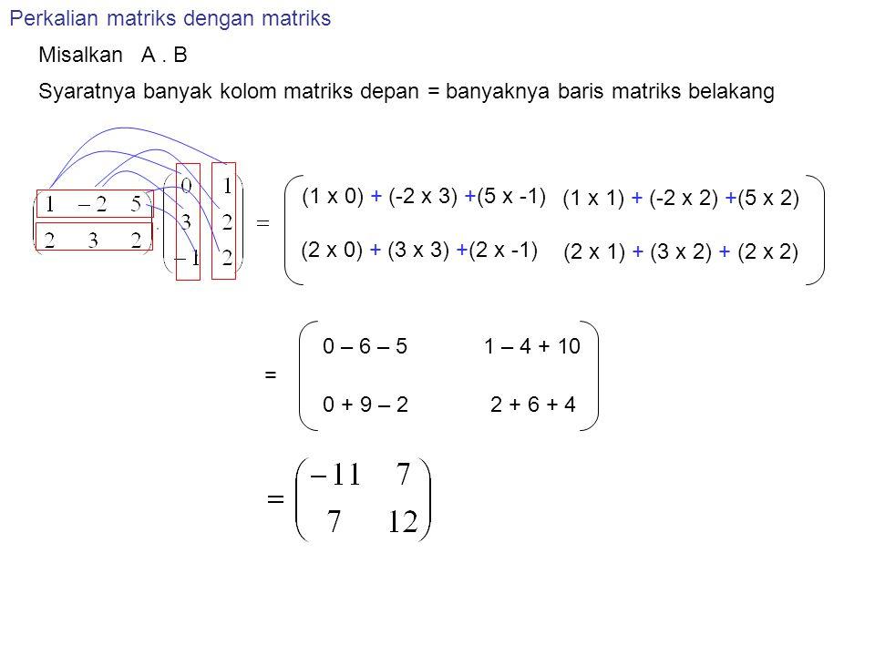 Syaratnya banyak kolom matriks depan = banyaknya baris matriks belakang Perkalian matriks dengan matriks Misalkan A.