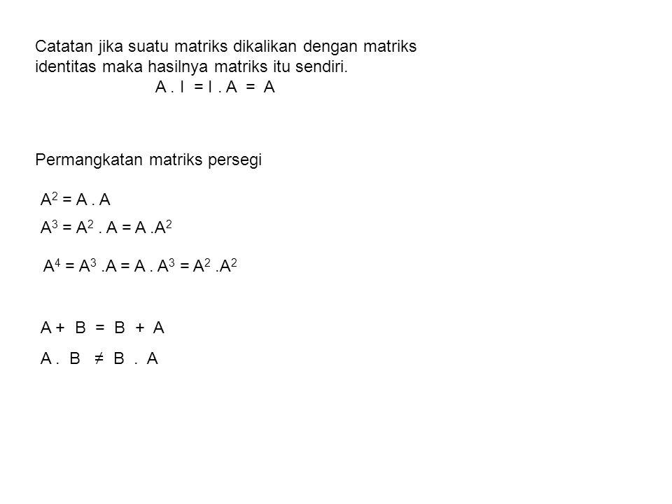 A 4 = A 3.A = A.A 3 = A 2.A 2 Permangkatan matriks persegi A 2 = A.