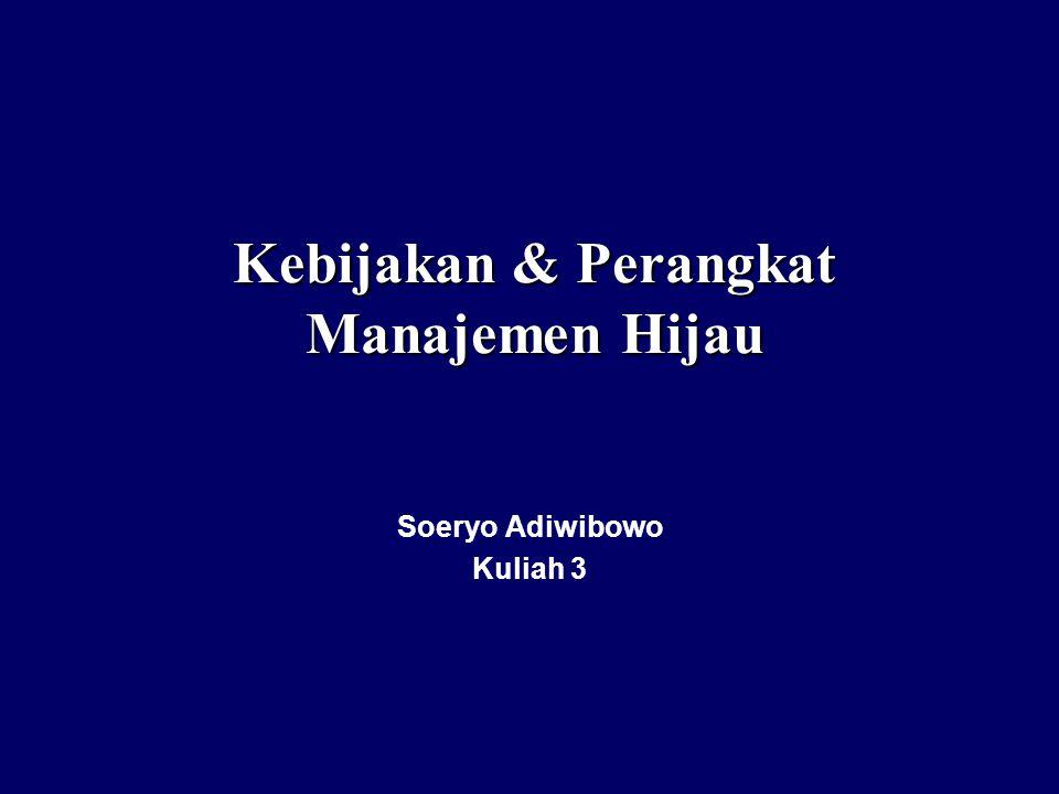 Kebijakan & Perangkat Manajemen Hijau Soeryo Adiwibowo Kuliah 3