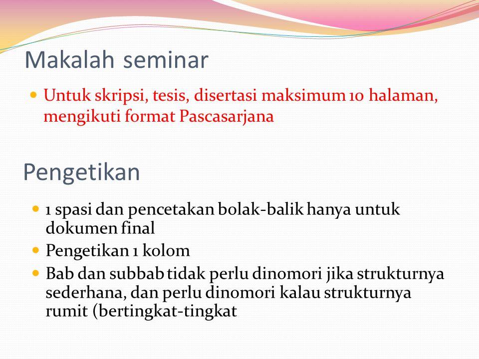 Makalah seminar Untuk skripsi, tesis, disertasi maksimum 10 halaman, mengikuti format Pascasarjana Pengetikan 1 spasi dan pencetakan bolak-balik hanya