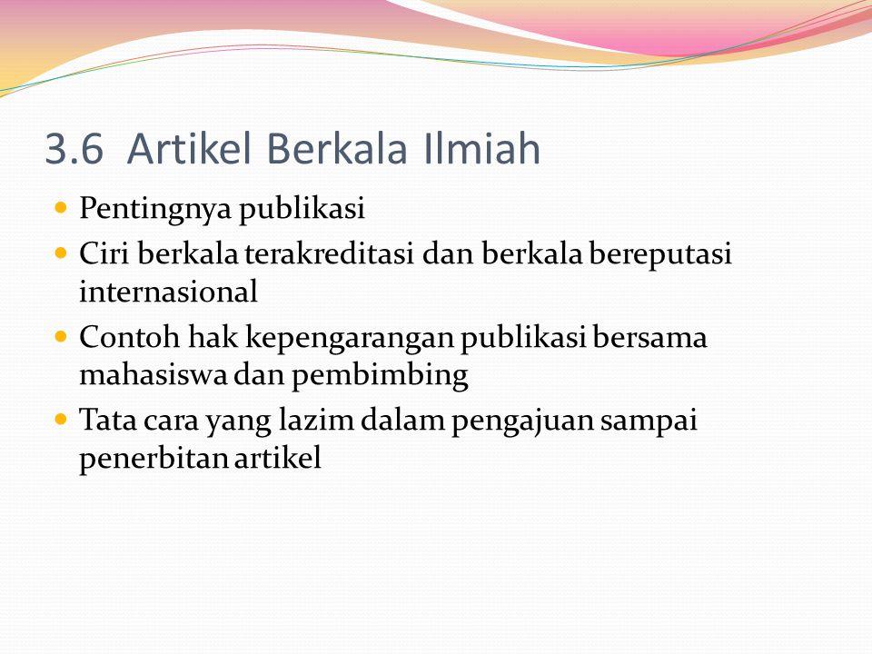 3.6 Artikel Berkala Ilmiah Pentingnya publikasi Ciri berkala terakreditasi dan berkala bereputasi internasional Contoh hak kepengarangan publikasi ber