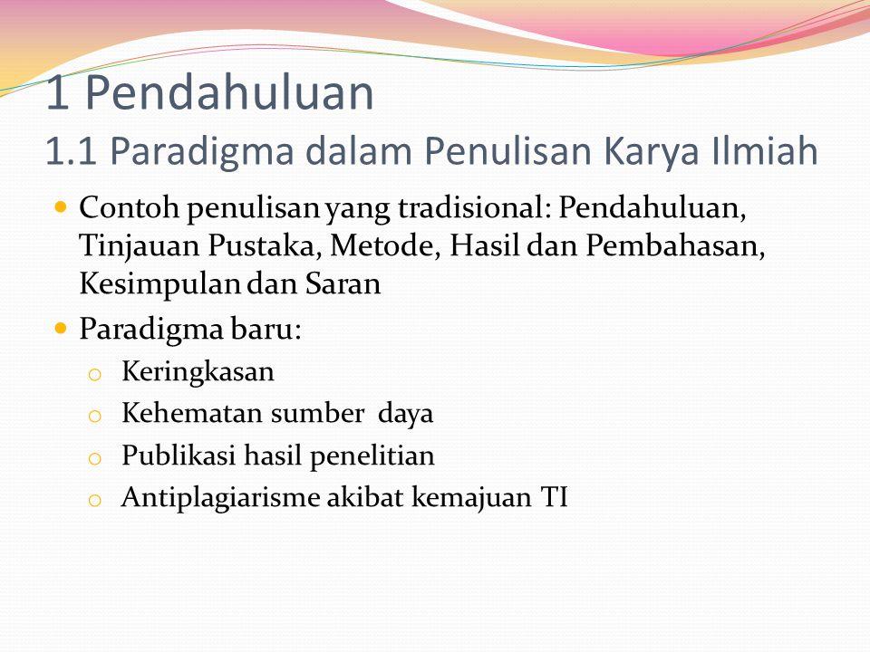1 Pendahuluan 1.1 Paradigma dalam Penulisan Karya Ilmiah Contoh penulisan yang tradisional: Pendahuluan, Tinjauan Pustaka, Metode, Hasil dan Pembahasa