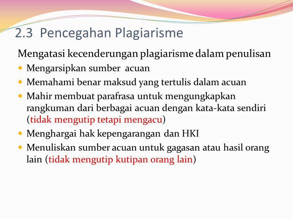2.3 Pencegahan Plagiarisme Mengatasi kecenderungan plagiarisme dalam penulisan Mengarsipkan sumber acuan Memahami benar maksud yang tertulis dalam acu