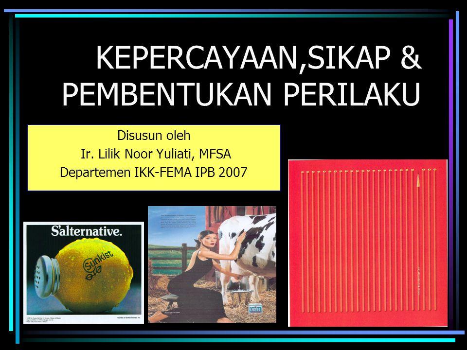 KEPERCAYAAN,SIKAP & PEMBENTUKAN PERILAKU Disusun oleh Ir.