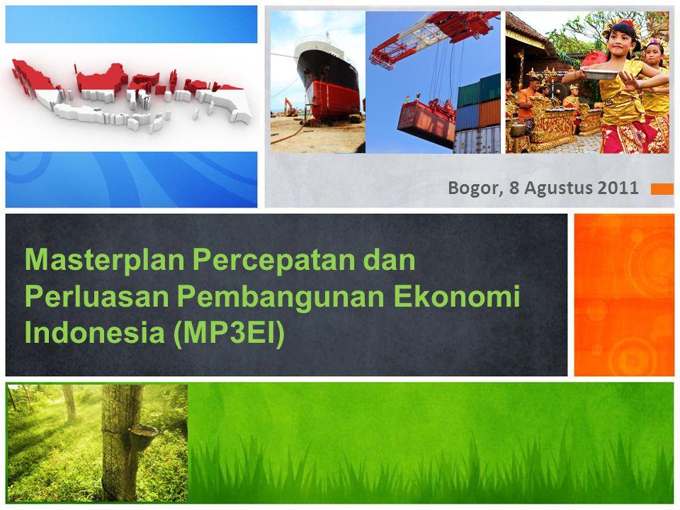 Bogor, 8 Agustus 2011 Masterplan Percepatan dan Perluasan Pembangunan Ekonomi Indonesia (MP3EI)