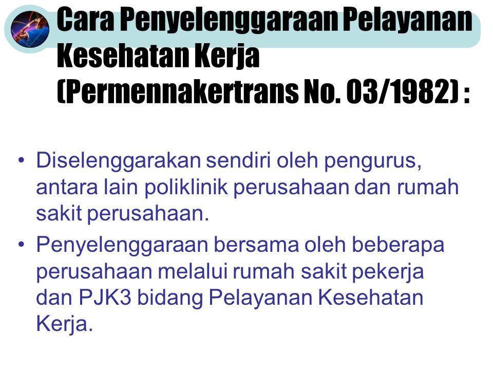 Cara Penyelenggaraan Pelayanan Kesehatan Kerja (Permennakertrans No. 03/1982) : Diselenggarakan sendiri oleh pengurus, antara lain poliklinik perusaha
