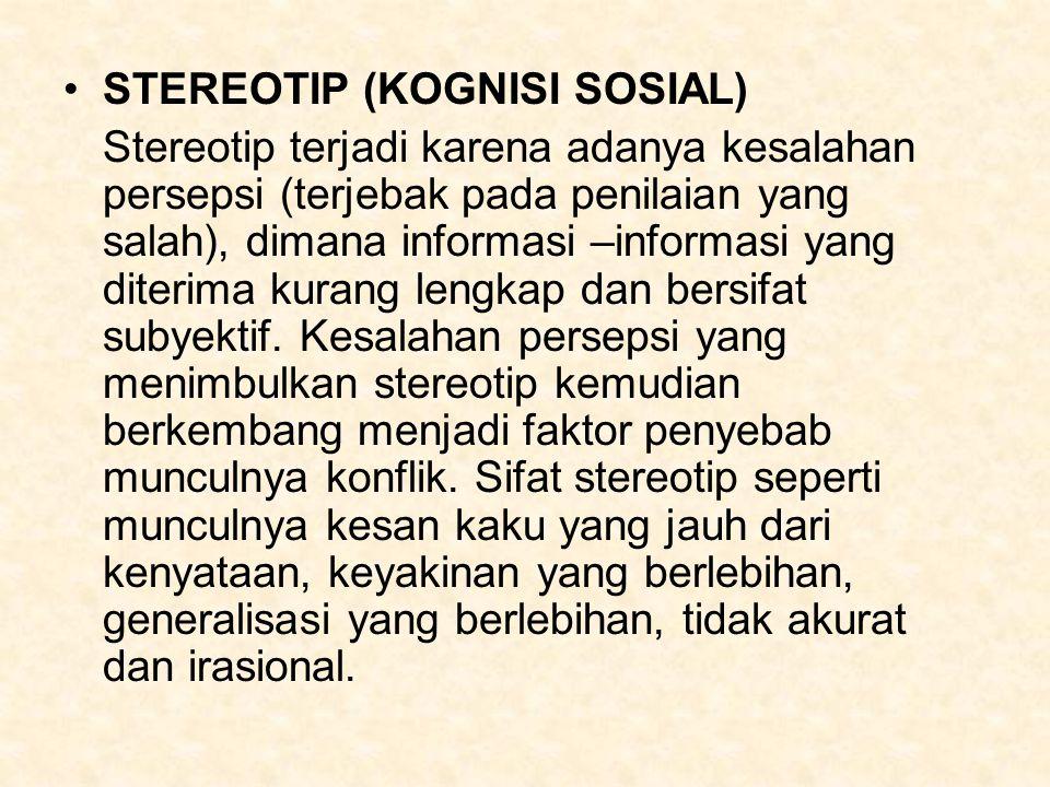 STEREOTIP (KOGNISI SOSIAL) Stereotip terjadi karena adanya kesalahan persepsi (terjebak pada penilaian yang salah), dimana informasi –informasi yang diterima kurang lengkap dan bersifat subyektif.