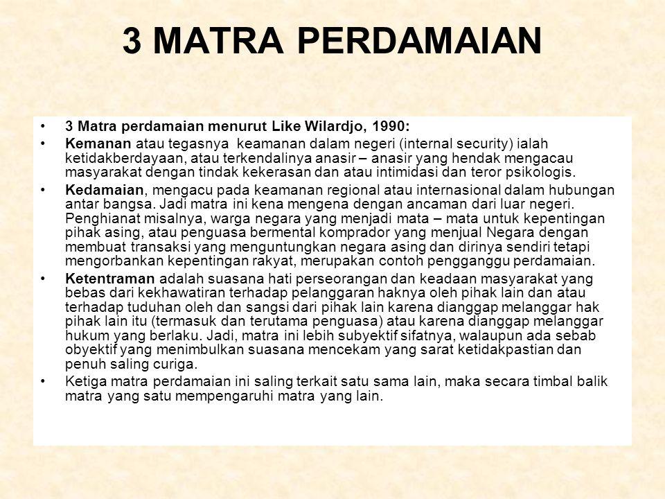 3 MATRA PERDAMAIAN 3 Matra perdamaian menurut Like Wilardjo, 1990: Kemanan atau tegasnya keamanan dalam negeri (internal security) ialah ketidakberday